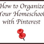 How to Organize Your Homeschool with Pinterest