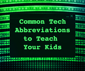 Common Tech Abbreviations to Teach Your Kids