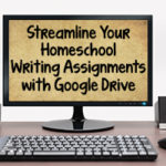 Streamline Your Homeschool Writing Assignments with Google Drive