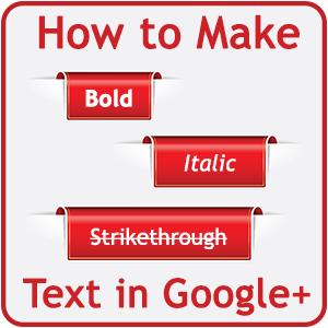 How to Make Bold/Italic/Strikethrough Text in Google+