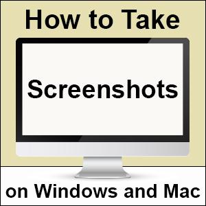 How to Take Screenshots on Windows and Mac