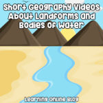 Short Geography Videos About Landforms and Bodies of Water
