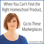 When You Can't Find the Right Homeschool Product, Go to These Marketplaces