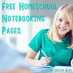 Free Homeschool Notebooking Pages