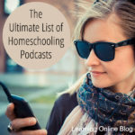 The Ultimate List of Homeschooling Podcasts