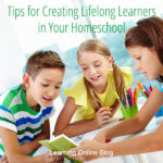 Tips for Creating Lifelong Learners in Your Homeschool
