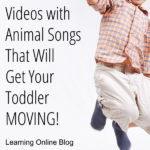 Videos with Animal Songs That Will Get Your Toddler Moving!