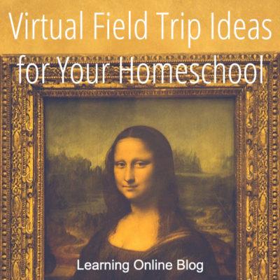 Virtual Field Trip Ideas for Your Homeschool