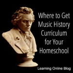 Where to Get Music History Curriculum for Your Homeschool