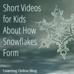 Short Videos for Kids About How Snowflakes Form