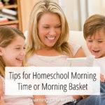 Tips for Homeschool Morning Time or Morning Basket