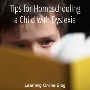 Tips for Homeschooling a Child with Dyslexia