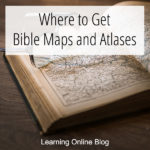 Where to Get Bible Maps and Atlases
