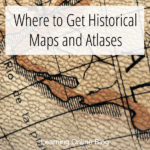 Where to Get Historical Maps and Atlases