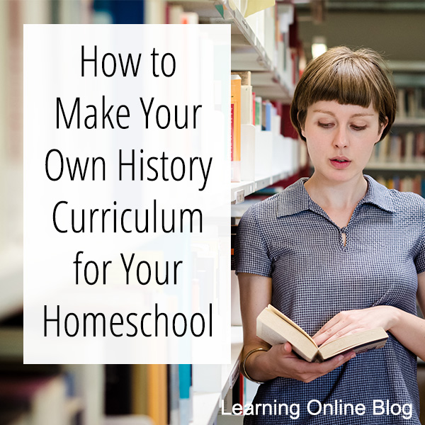 How To Make Your Own History Curriculum For Your Homeschool